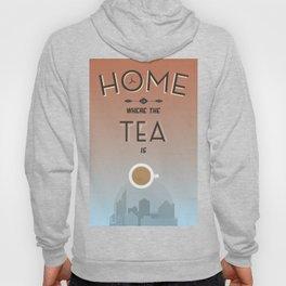 Home Is Where The Tea Is... Hoody