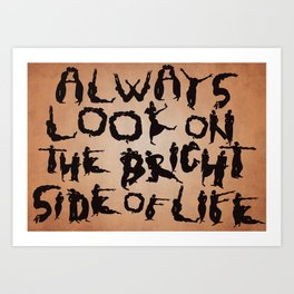 Always look on the bright side of life Art Print