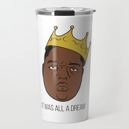 It Was All A Dream. Travel Mug