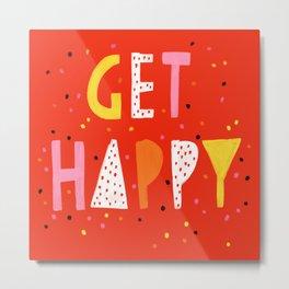 Get Happy! Metal Print