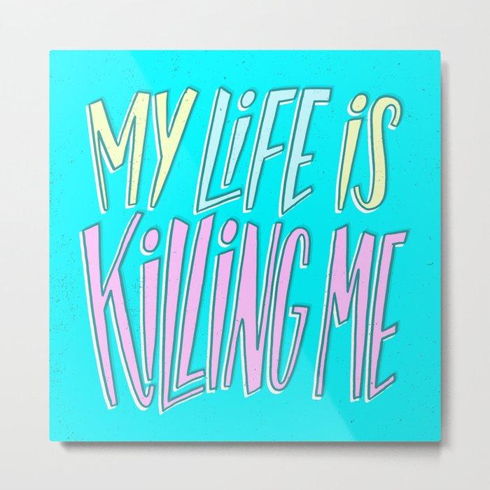 My Life Is Killing Me Metal Print