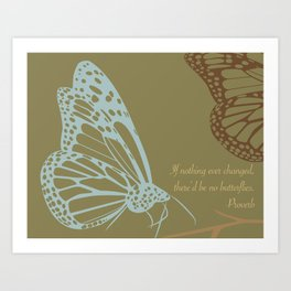 If nothing ever changed, there'd be no butterflies. (olive) Art Print