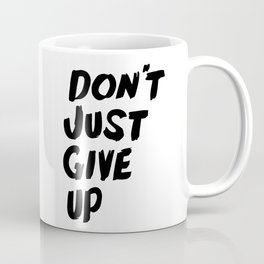 Don't Just Give Up Quit! Coffee Mug
