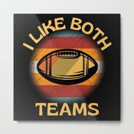 I Like Both Teams  American Football Metal Print