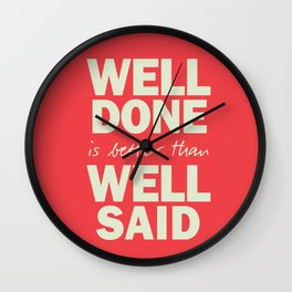 Well done is better than well said, inspirational Benjamin Franklin quote for motivation, work hard Wall Clock