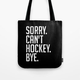Sorry Can't Hockey Bye Ice Rink Tote Bag