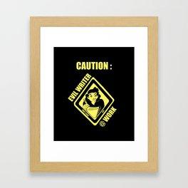 Caution: Evil Writer At Work Framed Art Print