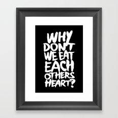 Why don't we eat each others heart? | Dark Framed Art Print