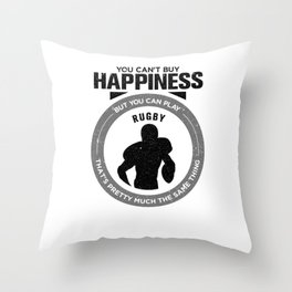 You Can't Buy Happiness But You Can Play Rugby That's Pretty Much The Same Thing Throw Pillow