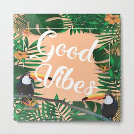 Good Vibes With Tropical Leafs and Toucans Metal Print