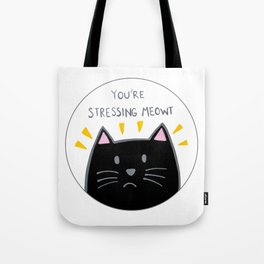 You're stressing meowt Tote Bag