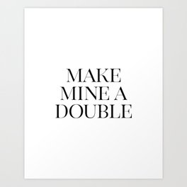 Make Mine A Double, Whiskey Bar Sign, Celebrate Life Quote, Drink Print, Bar Wall Art Art Print