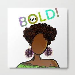 Be BOLD! Metal Print