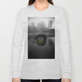 Listen to the silence, let it ring on Long Sleeve T-shirt