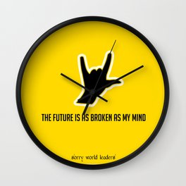 THE FUTURE IS AS BROKEN AS MY MIND Wall Clock