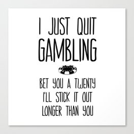 I Just Quit Gambling Canvas Print