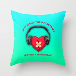 Last night the Dj saved my life from a broken heart Throw Pillow