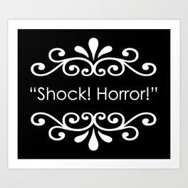 Shock! Horror! Art Print