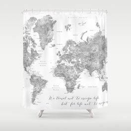 We travel not to escape life grayscale world map Shower Curtain