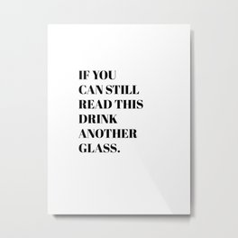 Drink Another Glass Metal Print