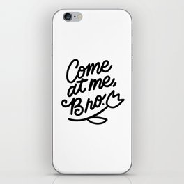 come at me bro x typography iPhone Skin