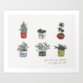 Grow Where You're Planted Art Print