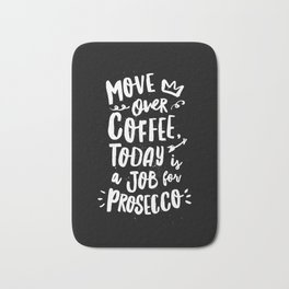 Move Over Coffee Today is a Job For Prosecco black and white kitchen wall poster home decor Bath Mat