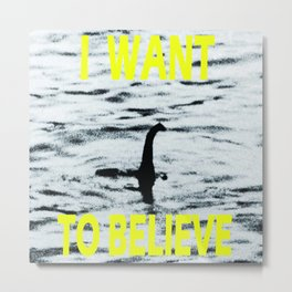 I want to believe (Nessie 1) Metal Print