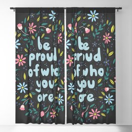 BE PROUD OF WHO YOU ARE - Motivational quotes hand drawn illustration with flowers on dark backgroun Blackout Curtain