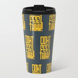 Don't feel, think! Travel Mug