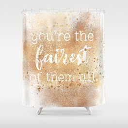You're the Fairest of Them All Shower Curtain
