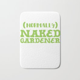 (normally) naked gardener (awesome gardening shirt) Bath Mat