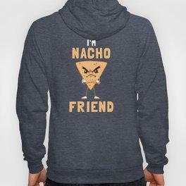I'm Nacho Friend Hoody