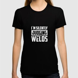 I´m Silently Judging Your Welds Welding Gift For A Welder T-shirt
