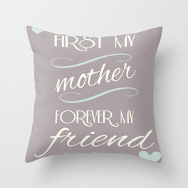 First my mother, forever my friend Throw Pillow
