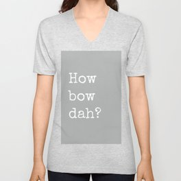 How Bow Dah? Typography Print. Cash it outside! Grey + White Unisex V-Neck