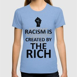 RACISM IS CREATED BY THE RICH T-shirt