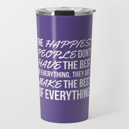 The Happiest People Don't Have the Best of Everything, They Just Make the Best of Everything UV Travel Mug