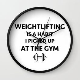 Weightlifting is a habit i picked up at the gym Wall Clock