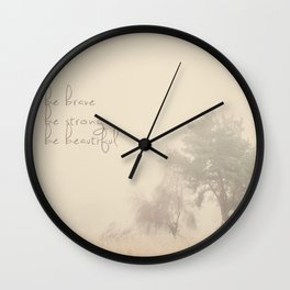 be brave ... be strong ... be beautiful! Wall Clock