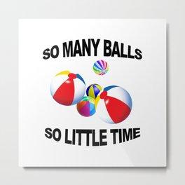 So Many Balls, So Little Time Metal Print
