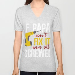 Papa can't fix it we're screwed Unisex V-Neck