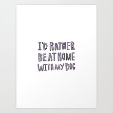 I'd rather be at home with my dog - typography print Art Print