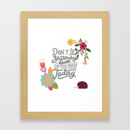 Don't Let Yesterday Take Up Too Much Today Framed Art Print