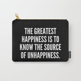 The greatest happiness is to know the source of unhappiness Carry-All Pouch