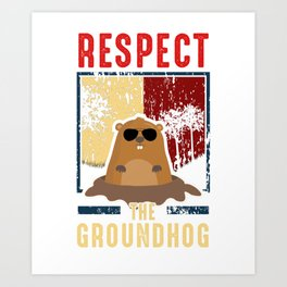 Respect The Groundhog Cute Groundhog Day Art Print