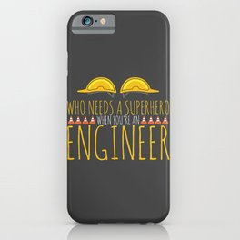 Who Needs A Superhero When You're An Engineer iPhone Case