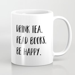 Drink Tea. Read Books. Be Happy. (B&W) Coffee Mug