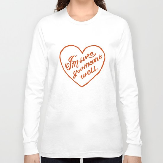 I'm Sure You Meant Well Long Sleeve T-shirt