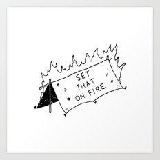 Set that on fire Art Print
